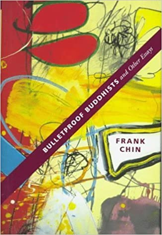 Bulletproof Buddhists and Other Essays (Intersections: Asian and Pacific by Frank Chin (1998-04-01)