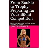 Von Rookie to Trophy: Preparing for Your Bikini Competition: Everything You Need to Know Before You Step on Stage!