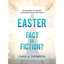Easter: Fact or Fiction: 20 Reasons to Believe Jesus Rose From The Dead.