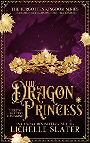 The Dragon Princess: Sleeping Beauty Reimagined (The Forgotten Kingdom Series Book 1)