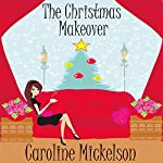 The Christmas Makeover | Caroline Mickelson