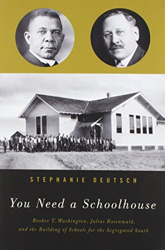 Search : You Need a Schoolhouse: Booker T. Washington, Julius Rosenwald, and the Building of Schools for the Segregated South