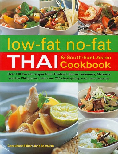 Low-Fat No-Fat Thai & South-East Asian Cookbook: Over 190 Low-Fat Recipes from Thailand, Burma, Indonesia, Malaysia and the Philippines, with Over 750