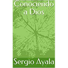 Amazon.com: Conociendo a Dios (Spanish Edition) eBook: Sergio Ayala: Kindle Store