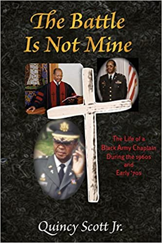 The Battle Is Not Mine The Life Of A Black Army Chaplain During The