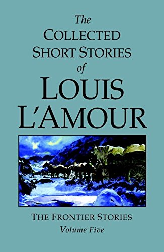 The Collected Short Stories of Louis L'Amour, Volume 5: Frontier - West Farms Mall Stores