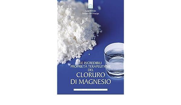 Le incredibili proprietà terapeutiche del cloruro di magnesio (Italian Edition) eBook: Luigi Mondo, Stefania Del Principe: Amazon.es: Tienda Kindle