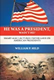 He Was a President, Wasn't He?, William P. Hild, 1479737526