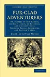 Fur-Clad Adventurers : Or, Travels in Skin-Canoes, on Dog-Sledges, on Reindeer, and on Snow-Shoes, through Alaska, Kamchatka, and Eastern Siberia, Mudge, Zacariah Atwell, 110805000X