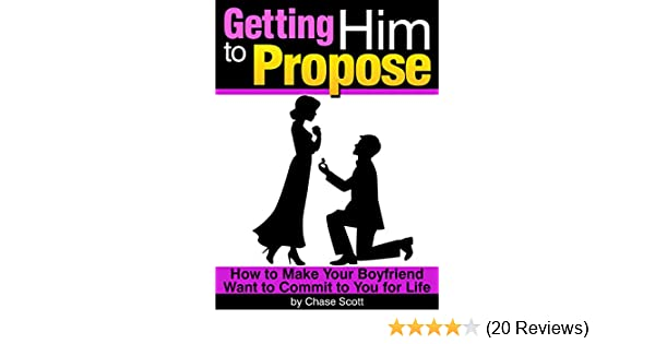 Getting him to propose how to make your boyfriend want to commit to getting him to propose how to make your boyfriend want to commit to you for life kindle edition by chase scott health fitness dieting kindle ebooks fandeluxe Choice Image