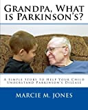 Grandpa, What is Parkinson's?: A Simple Story to Help Your Child Understand Parkinson's Disease