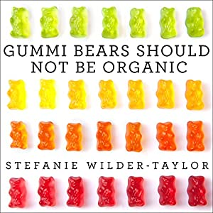 Gummi Bears Should Not Be Organic Audiobook