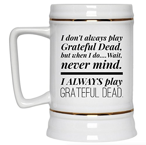 I Always Play Grateful Dead Funny Ceramic Beer Stein - 22oz