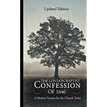 The London Baptist Confession of 1646: A Modern Version for the Church Today