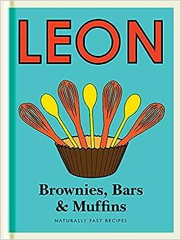 Little Leon Brownies Bars Muffins Naturally Fast Recipes Leons Amazoncouk Restaurants Ltd 9781840916232 Books
