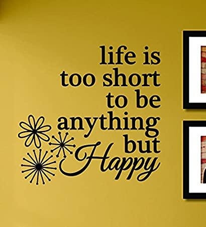 Amazoncom Life Is Too Short To Be Anything But Happy Vinyl Wall