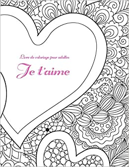Amazon Com Livre De Coloriage Pour Adultes Je T Aime French Edition 9798648128057 Snels Nick Books