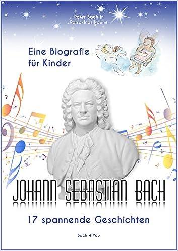 Johann Sebastian Bach Eine Biografie Für Kinder 17 Spannende