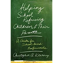 Helping School Refusing Children and Their Parents: A Guide for School-based Professionals by Christopher Kearney (2008-03-19)