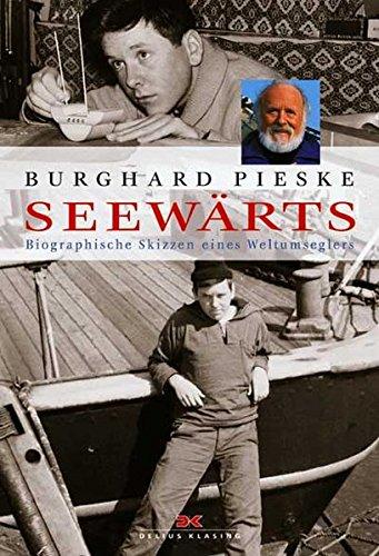 Seewärts: Biographische Skizzen eines Weltumseglers