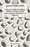 Zircon Gemstones - a Collection of Historical Articles on the Origins, Structure and Properties of Zircon, Various, 144742056X