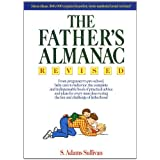 The Father's Almanac: From Pregnancy to Pre-school, Baby Care to Behavior, the Complete and Indispensable Book of Practical Advice and Ideas for Every ... the Fun and Challenge of Fatherhood