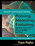 Church Communications Planning, Measuring, Evaluating, Yvon Prehn, 1463713134