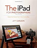 The iPad for Photographers: Master the Newest Tool in Your Camera Bag (3rd Edition)