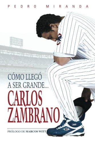 Como Llego A Ser Grande... Carlos Zambrano (Inglés) Tapa blanda – 1 oct 2007 Pedro E Miranda Torres Triumph Books (IL) 1600781004 Baseball - General