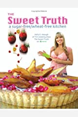 The Sweet Truth: A Sugar-Free / Wheat-Free Kitchen Paperback