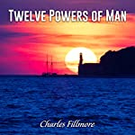 Twelve Powers of Man | Charles Fillmore