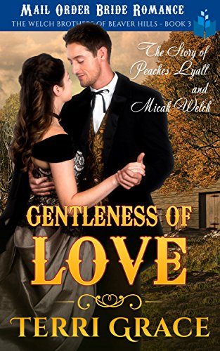 The Gentleness of Love - The Story of Peaches Lyall and Micah Welch: Mail Order Bride Romance (The Welch Brothers of Beaver Hills Book 3) cover