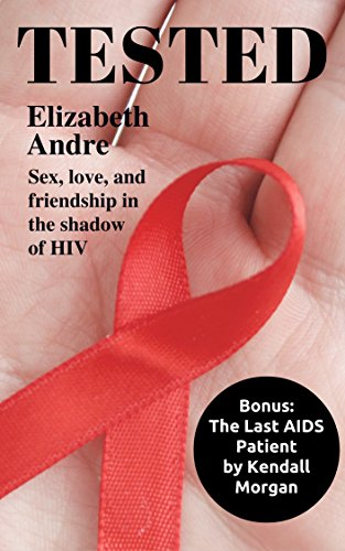 Download PDF Tested - Sex, love, and friendship in the shadow of HIV