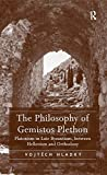 The Philosophy of Gemistos Plethon: Platonism in Late Byzantium, between Hellenism and Orthodoxy