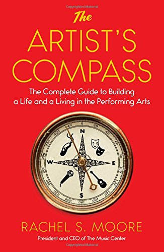 The Artist's Compass: The Complete Guide to Building a Life and a Living in the Performing Arts
