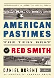 By Red Smith - American Pastimes: The Very Best of Red Smith (the Library of America) (4/16/13)