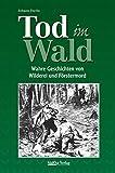 Tod im Wald: Wahre Geschichten von Wilderei und Förstermord (German Edition)