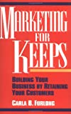 Marketing for Keeps, Carla B. Furlong, 047154017X