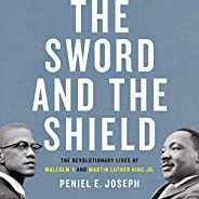 The Sword and the Shield: The Revolutionary Lives of Malcolm X and Martin Luther King Jr.