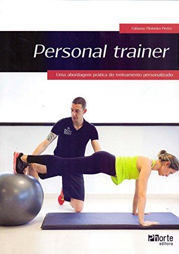 Personal Trainer. Uma Abordagem Prática do Treinamento Personalizado