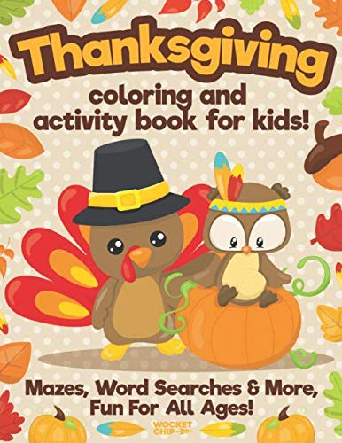 Thanksgiving Coloring And Activity Book For Kids: Easy, Large Print Sheets With Mazes, Word Searches And More For All Ages From Toddler to Senior (Thanksgiving Coloring Activity Books)