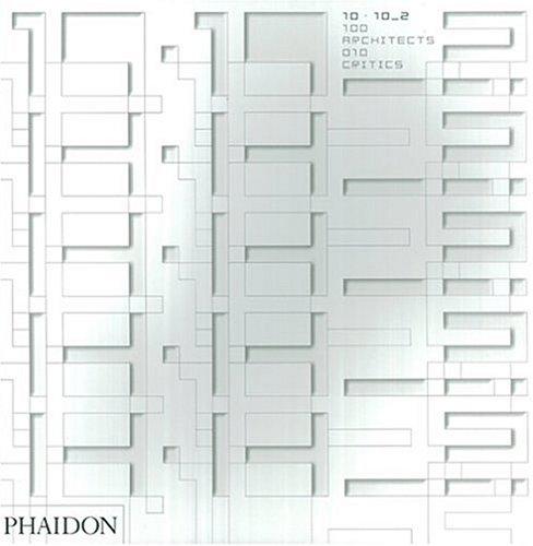 10 X 10 _ 2 100 Architects 10 Critics Editors of Phaidon Press, zaha hadid, toshiko mori and kurt forster