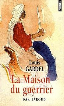 La Maison du guerrier - Dar Baroud par Gardel