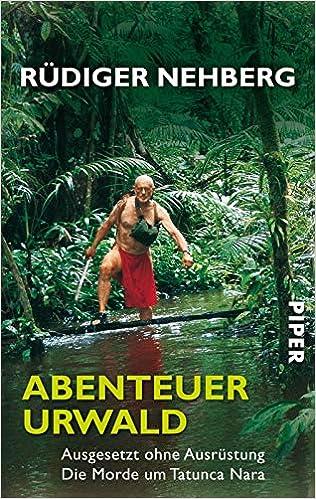 Abenteuer Urwald: Ausgesetzt ohne Ausrüstung? Die Morde um Tatunca Nara