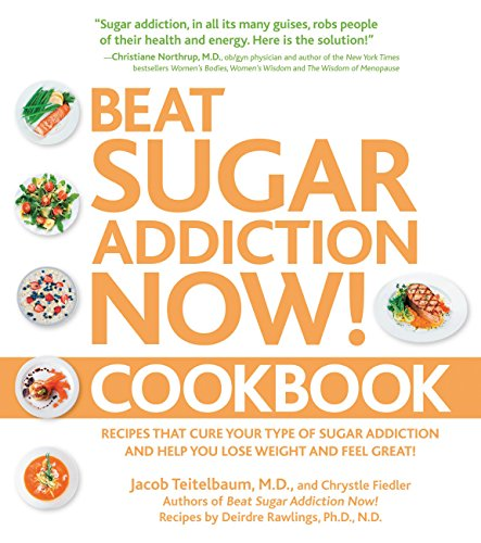 Beat Sugar Addiction Now! Cookbook: Recipes That Cure Your Type of Sugar Addiction