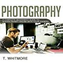 Photography: A Complete Beginner's Guide to Making Money Online with Your Camera Audiobook by T Whitmore Narrated by Terrence Wood