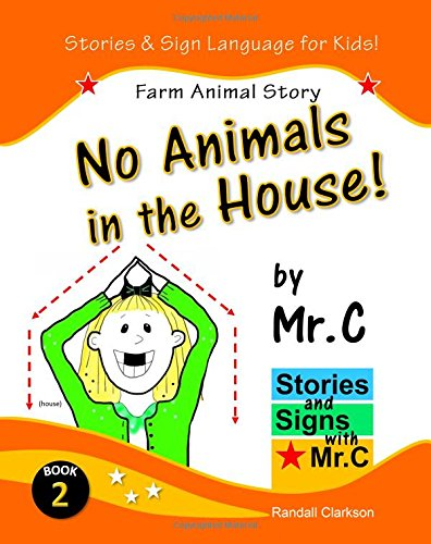 Download No Animals in the House!: Farm Animals Story (ASL Sign Language Signs) (Stories and Signs with Mr.C) (Volume 2) PDF