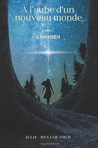 A l'aube d'un nouveau monde, tome 1 : L'Hayden par Julie Muller Volb
