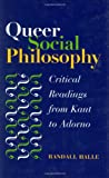 img - for Queer Social Philosophy: CRITICAL READINGS FROM KANT TO ADORNO book / textbook / text book