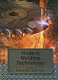 Modern Welding Technology, Howard B. Cary and Scott C. Helzer, 0131836919